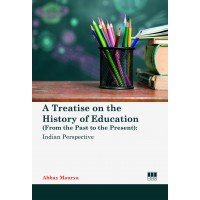 A Treatise on the History of Education (From the Past to the Present): Indian Perspective