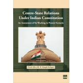 Centre-State Relations Under Indian Constitution by Prof. (Dr.) B. P. Singh Sehgal