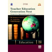 Teacher Education Generation Next: Perspectives, Opportunities and Challenges