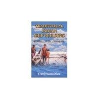 Traditional Indian Ship Building : Memories • History • Technology